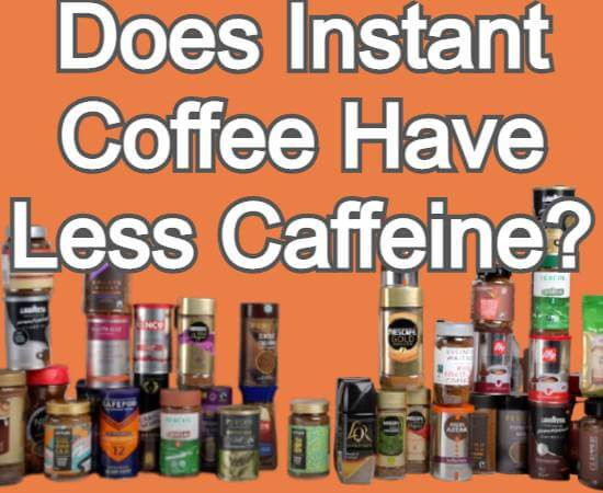 Does Instant Coffee Have Less Caffeine
